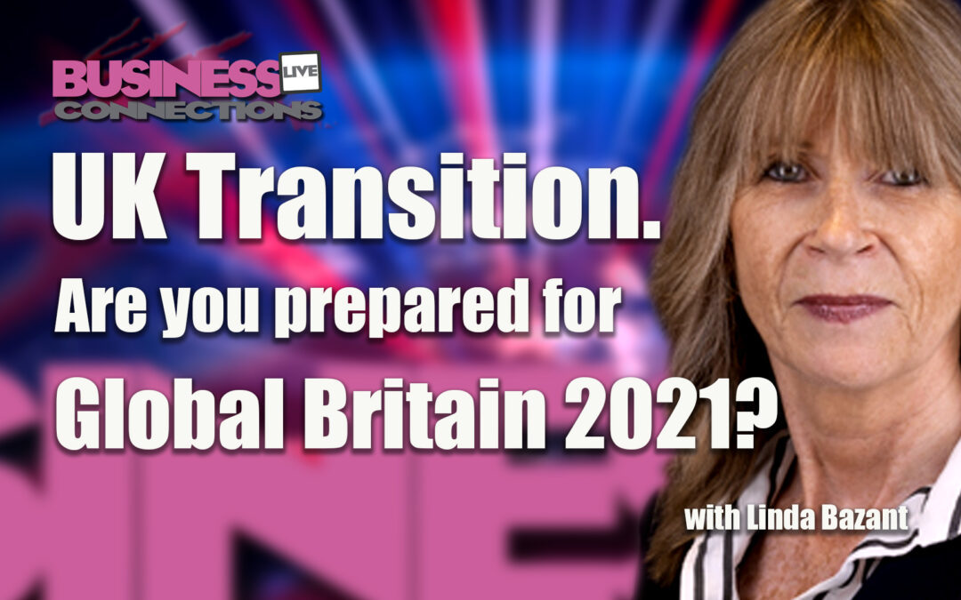 Linda Bazant UK Transition. Are you prepared for Global Britain 2021